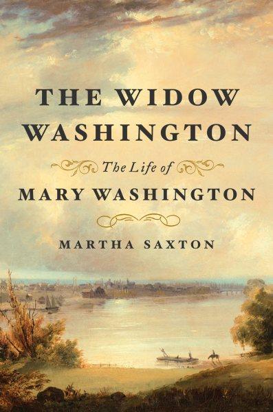 Cover of The Widow Washington: The Life of Mary Washington