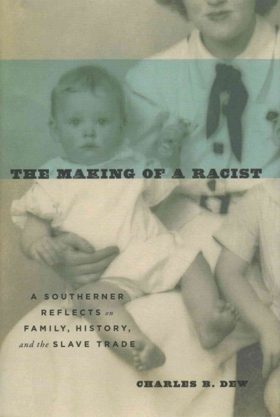 Cover of The Making of a Racist: A Southerner Reflects on Family, History, and the Slave Trade