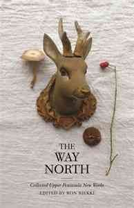 Cover of The Way North: Collected Upper Peninsula New Works