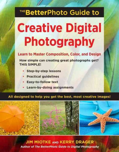 Cover of The BetterPhoto Guide to Creative Digital Photography: Learn to Master Composition, Color and Design