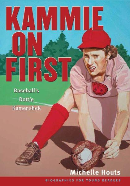 Cover of Kammie on First: Baseball's Dottie Kamenshek