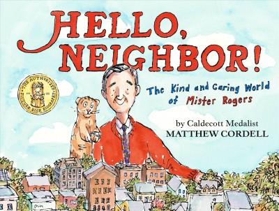Cover of Hello, Neighbor!: The Kind and Caring World of Mister Rogers
