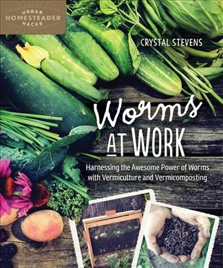 Cover of Worms at Work: Harnessing the Awesome Power of Worms with Vermiculture and Vermicomposting