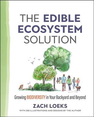 Cover of The Edible Ecosystem Solution: Growing Biodiversity in Your Backyard and Beyond