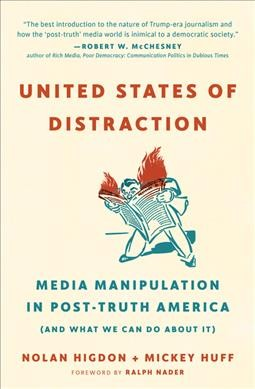 Cover of United States of Distraction: Media Manipulation in Post-Truth America (and What We Can Do About It)