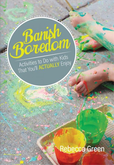 Cover of Banish Boredom: Activities to do with Your Kids