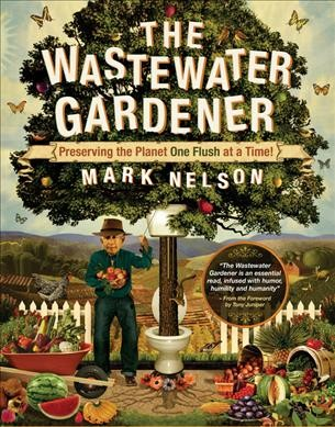 Cover of The Wastewater Gardener: Preserving the Planet One Flush at a Time!