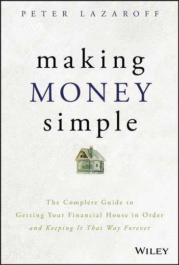Cover of Making Money Simple: the Complete Guide to Getting Your Financial House in Order and Keeping It That Way Forever