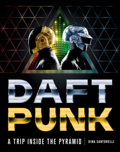 Cover of Daft Punk: A Trip Inside the Pyramid