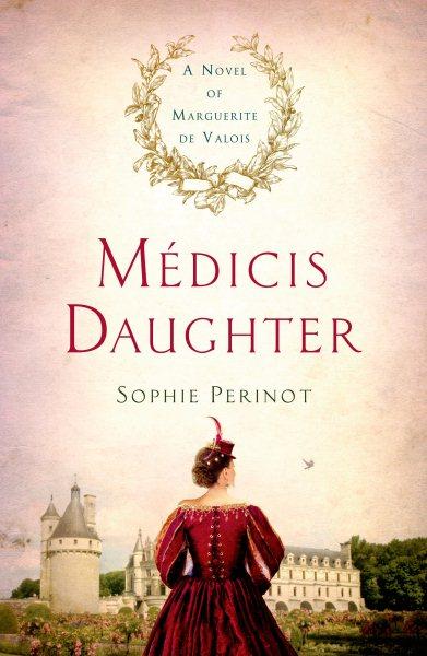 Cover of Medicis Daughter: A Novel of Marguerite de Valois