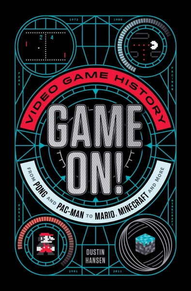 Cover of Game on! Video Game History from Pong and Pac-man to Mario, Minecraft, and More