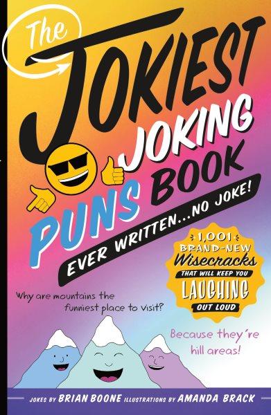 Cover of The Jokiest Joking Puns Book Ever Written…
