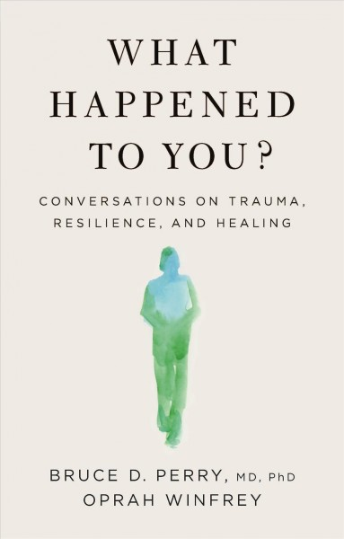 Cover of What Happened to You? Conversations on Trauma, Resilience, and Healing