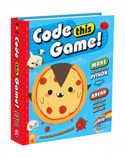 Cover of Code This Game!: Make Your Game Using Python, Then Break Your Game to Create a New One!