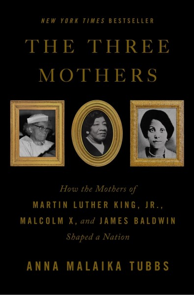 Cover of The Three Mothers: How the Mothers of Martin Luther King, Jr., Malcolm X, and James Baldwin Shaped a Nation