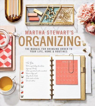 Cover of Martha Stewart's organizing : the manual for bringing order to your life, home & routines