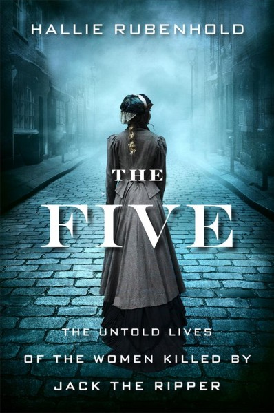Cover of The Five: The Untold Lives of the Women Killed by Jack the Ripper