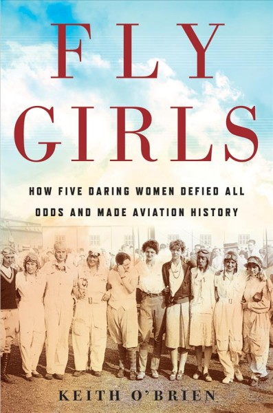 Cover of Fly Girls: How Five Daring Women Defied All Odds and Made Aviation History
