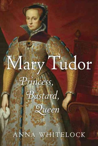 Cover of Mary Tudor: Princess, Bastard, Queen