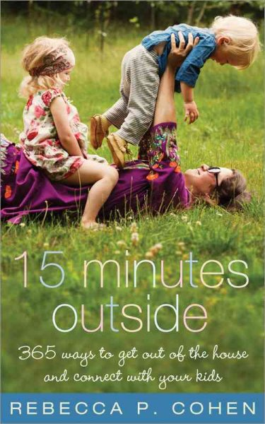 Cover of 15 Minutes Outside: 365 Ways to Get Out of the House