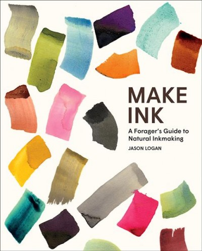Cover of Make Ink: A Forager's Guide to Natural Inkmaking