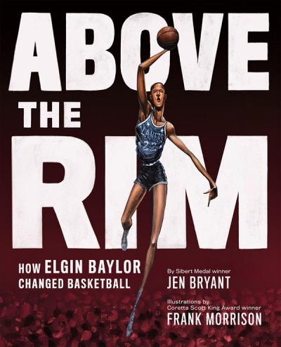 Cover of Above the Rim: How Elgin Baylor Changed Basketball
