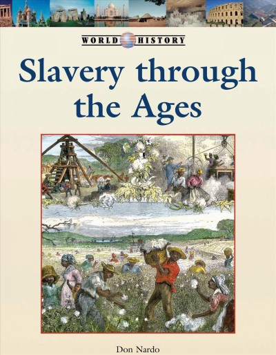 Cover of Slavery Through the Ages. Don Nardo. World History Detroit, MI: Lucent Books, 2014. 104 pp.