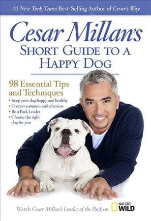 Cover of Cesar Millan's Short Guide to a Happy Dog: 98 Essential Tips and Techniques