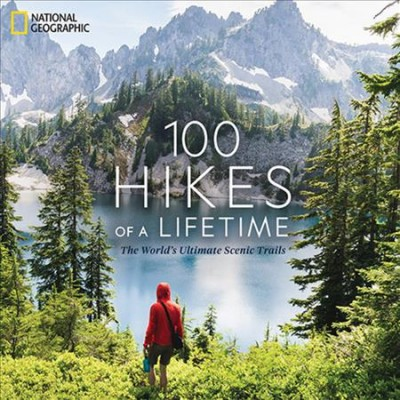 Cover of 100 Hikes of a Lifetime: The World's Ultimate Scenic Trails