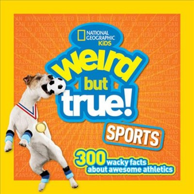 Cover of Weird but True Sports: 300 Wacky Facts About Awesome Athletics