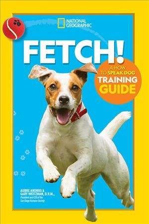 Cover of Fetch!: A How to Speak Dog Training Guide
