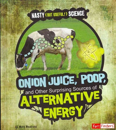Cover of Onion Juice, Poop and Other Surprising Sources of Alternative Energy