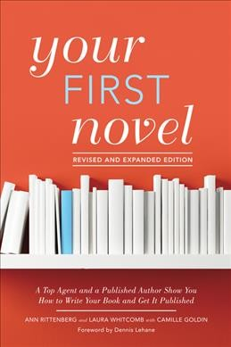 Cover of Your First Novel: A Top Agent and a Published Author Show You How to Write Your Book and Get it Published