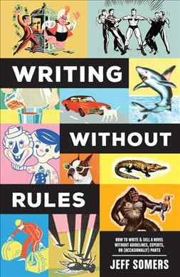Cover of Writing Without Rules: How to Write & Sell a Novel Without Guidelines, Experts, or (Occasionally) Pants