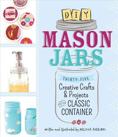 Cover of DIY Mason Jars: 35 Creative Crafts and Projects for the Classic Container