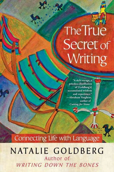 Cover of The True Secret of Writing: Connecting Life with Language