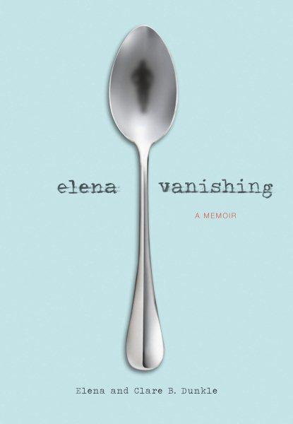 Cover of Elena Vanishing: A Memoir