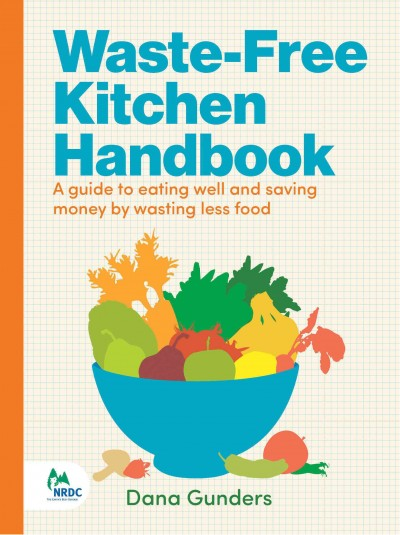 Cover of Waste-Free Kitchen Handbook: Guide to Eating Well and Saving Money by Wasting Less Food