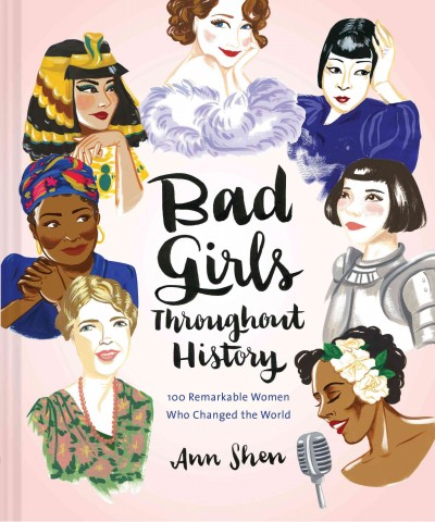 Cover of Bad Girls Throughout History: 100 Remarkable Women Who Changed the World