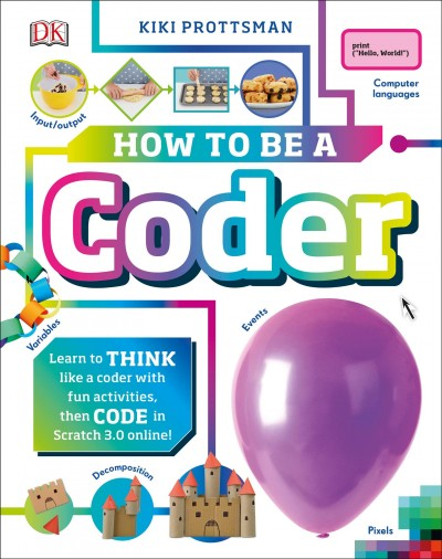 Cover of How to be a Coder: Learn to Think Like a Coder with Fun Activities, Then Code in Scratch 3.0 Online!