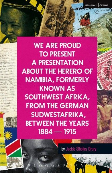 Cover of We Are Proud to Present a Presentation About the Herero of Namibia, Formerly Known as South West Africa, From the German Südwestafrika, Between the Years 1884 – 1915