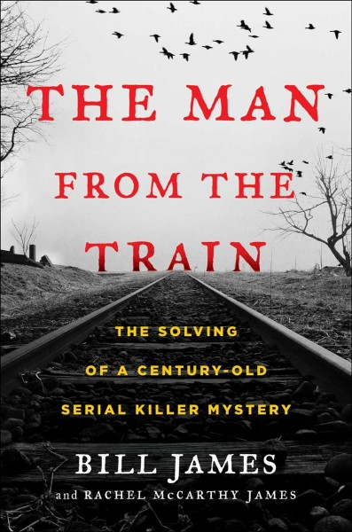 Cover of The Man from the Train: The Solving of a Century-Old Serial Killer Mystery