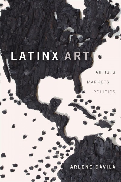 Cover of Latinx Art: Artists, Markets, and Politics