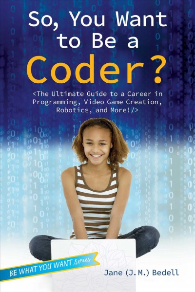Cover of So, You Want to be a Coder? Plug In to the World of Cyberspace, from Video Games to Robots