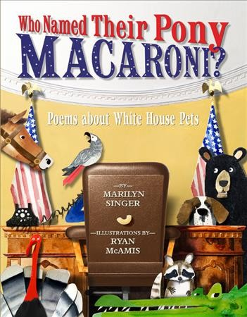 Cover of Who Named His Pony Macaroni? Poems About the White House Pets