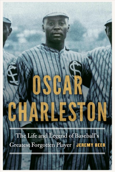 Cover of Oscar Charleston: The Life and Legend of Baseball's Greatest Forgotten Player