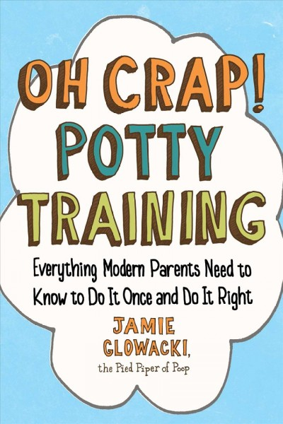 Cover of Oh Crap! Potty Training: Everything Modern Parents Need to Know to Do It Once and Do It Right