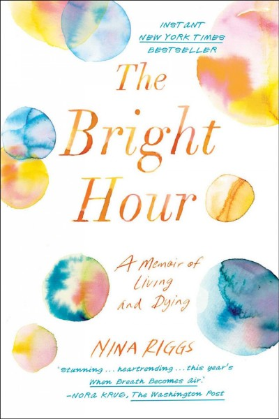 Cover of The Bright Hour: A Memoir of Living and Dying