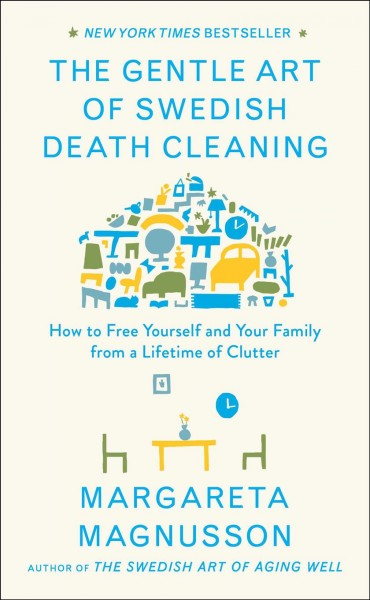 Cover of The gentle art of Swedish death cleaning : how to free yourself and your family from a lifetime of clutter