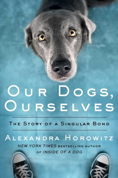 Cover of Our Dogs, Ourselves: The Story of a Singular Bond